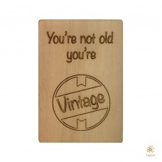 """You're not old you're vintage"""